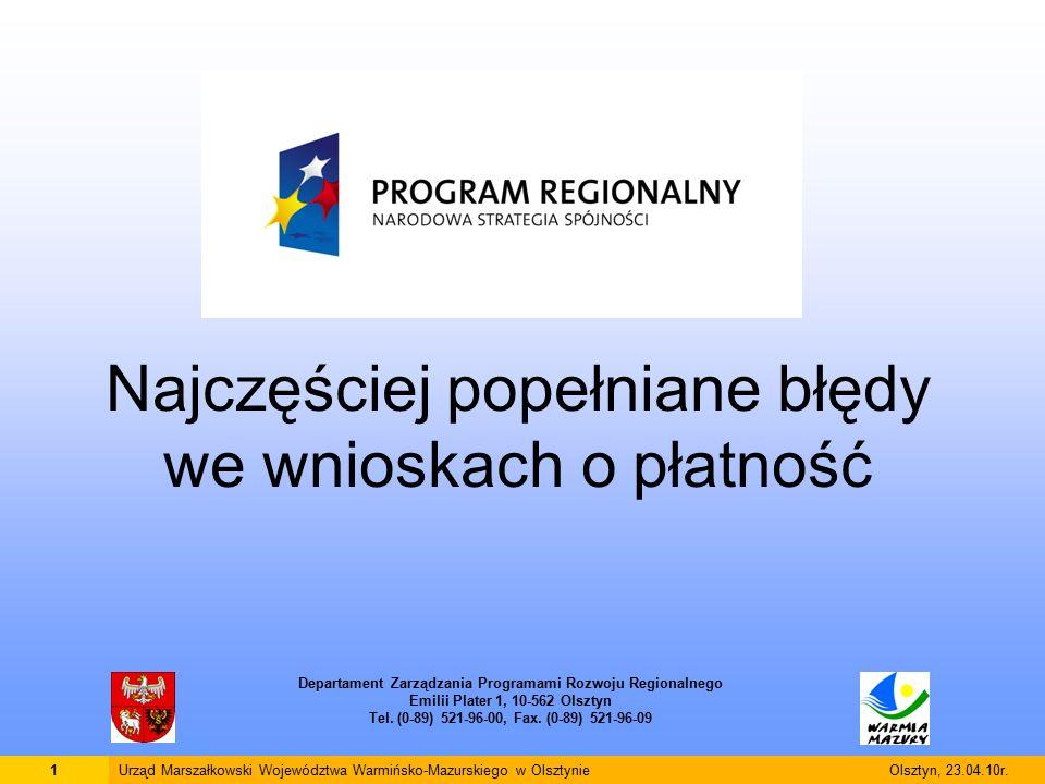 Najczęściej popełniane błędy we wnioskach o płatność Departament Zarządzania Programami Rozwoju Regionalnego Emilii Plater 1, 10-562 Olsztyn Tel.