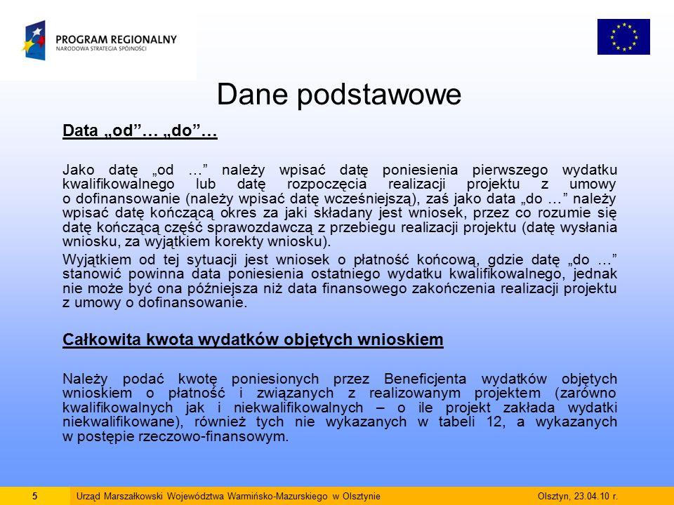 """Dane podstawowe Data """"od … """"do … Jako datę """"od … należy wpisać datę poniesienia pierwszego wydatku kwalifikowalnego lub datę rozpoczęcia realizacji projektu z umowy o dofinansowanie (należy wpisać datę wcześniejszą), zaś jako data """"do … należy wpisać datę kończącą okres za jaki składany jest wniosek, przez co rozumie się datę kończącą część sprawozdawczą z przebiegu realizacji projektu (datę wysłania wniosku, za wyjątkiem korekty wniosku)."""