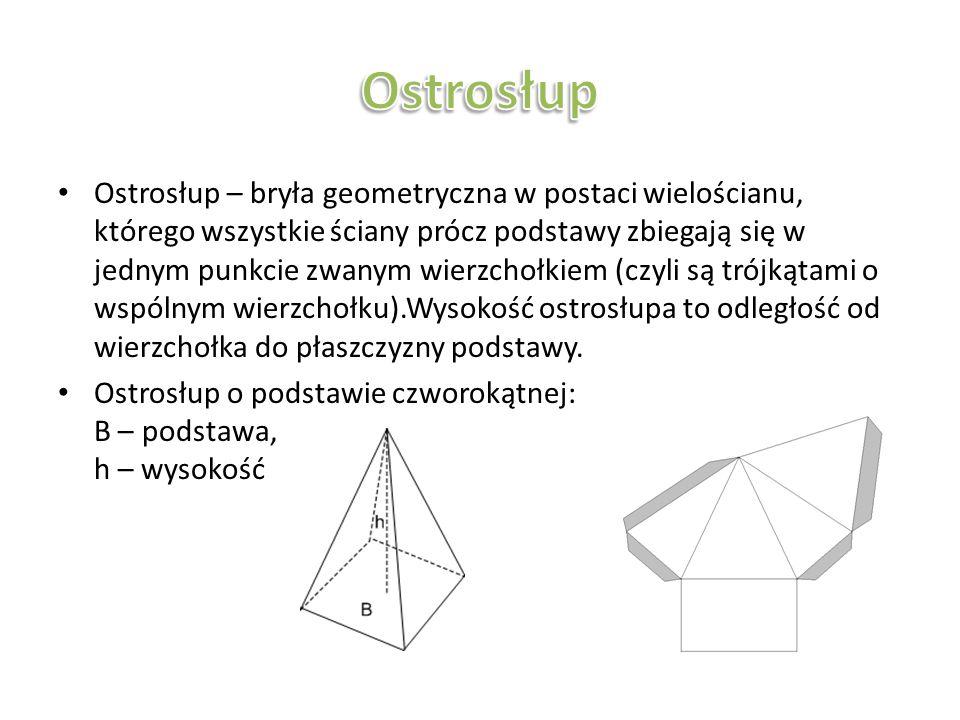 Ostrosłup – bryła geometryczna w postaci wielościanu, którego wszystkie ściany prócz podstawy zbiegają się w jednym punkcie zwanym wierzchołkiem (czyl