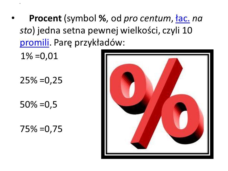 Procent (symbol %, od pro centum, łac. na sto) jedna setna pewnej wielkości, czyli 10 promili. Parę przykładów:łac. promili 1% =0,01 25% =0,25 50% =0,