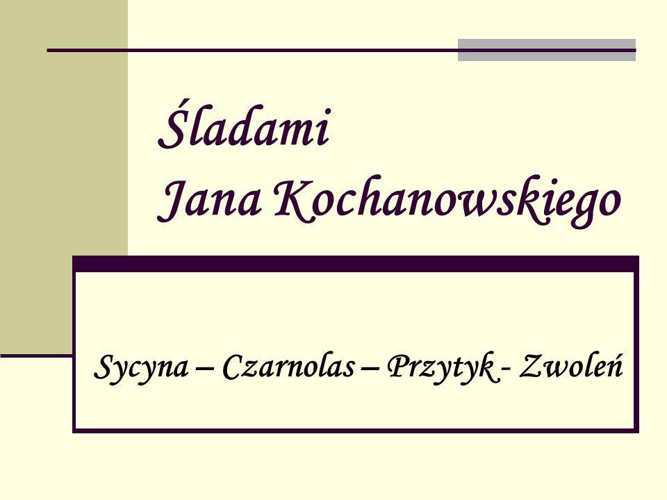 Śladami Jana Kochanowskiego Sycyna – Czarnolas – Przytyk - Zwoleń