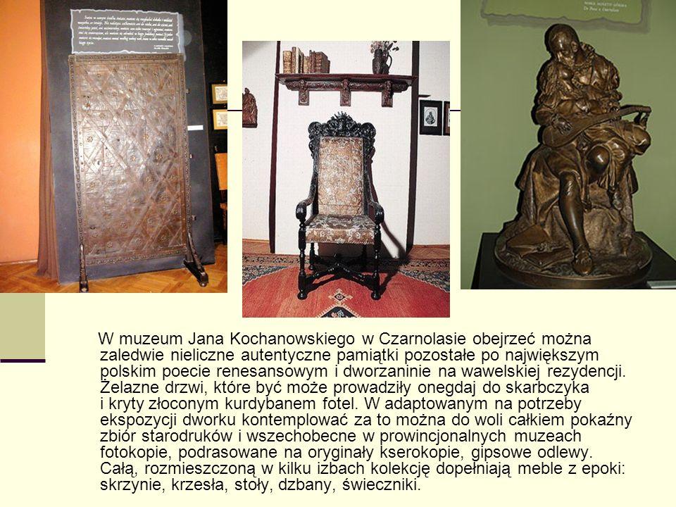 W muzeum Jana Kochanowskiego w Czarnolasie obejrzeć można zaledwie nieliczne autentyczne pamiątki pozostałe po największym polskim poecie renesansowym i dworzaninie na wawelskiej rezydencji.