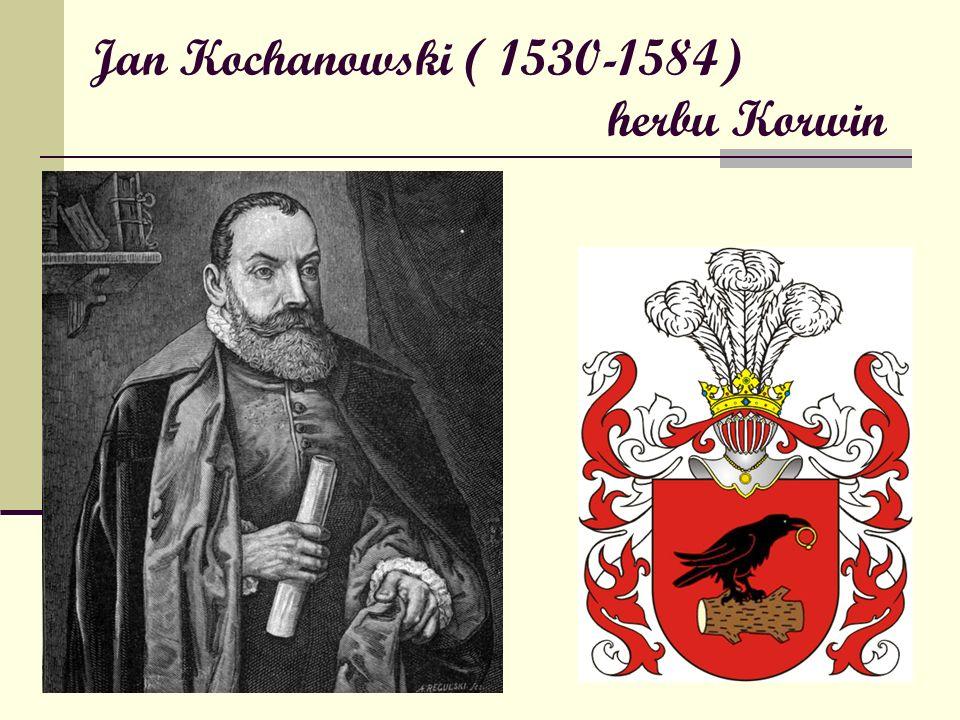 Jan Kochanowski ( 1530-1584) herbu Korwin