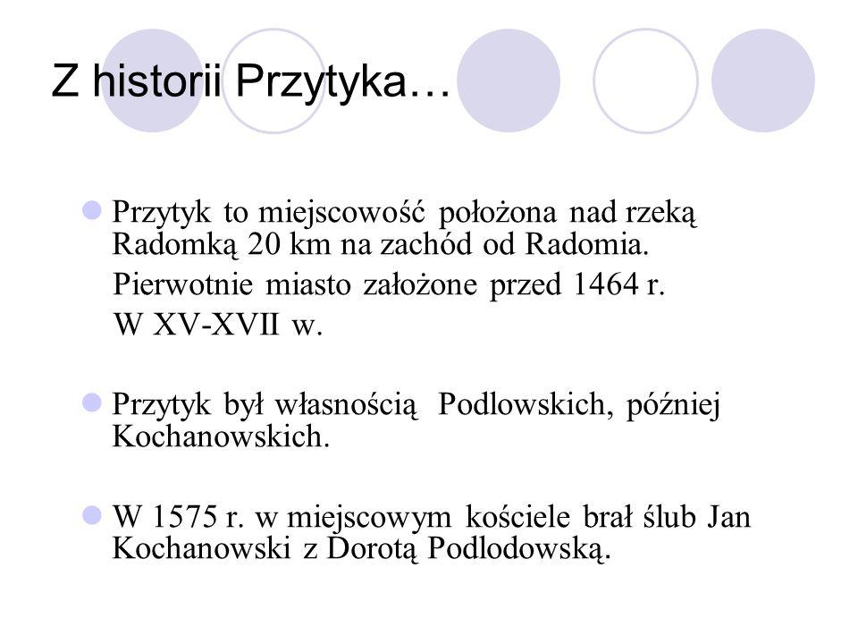 Z historii Przytyka… Przytyk to miejscowość położona nad rzeką Radomką 20 km na zachód od Radomia. Pierwotnie miasto założone przed 1464 r. W XV-XVII
