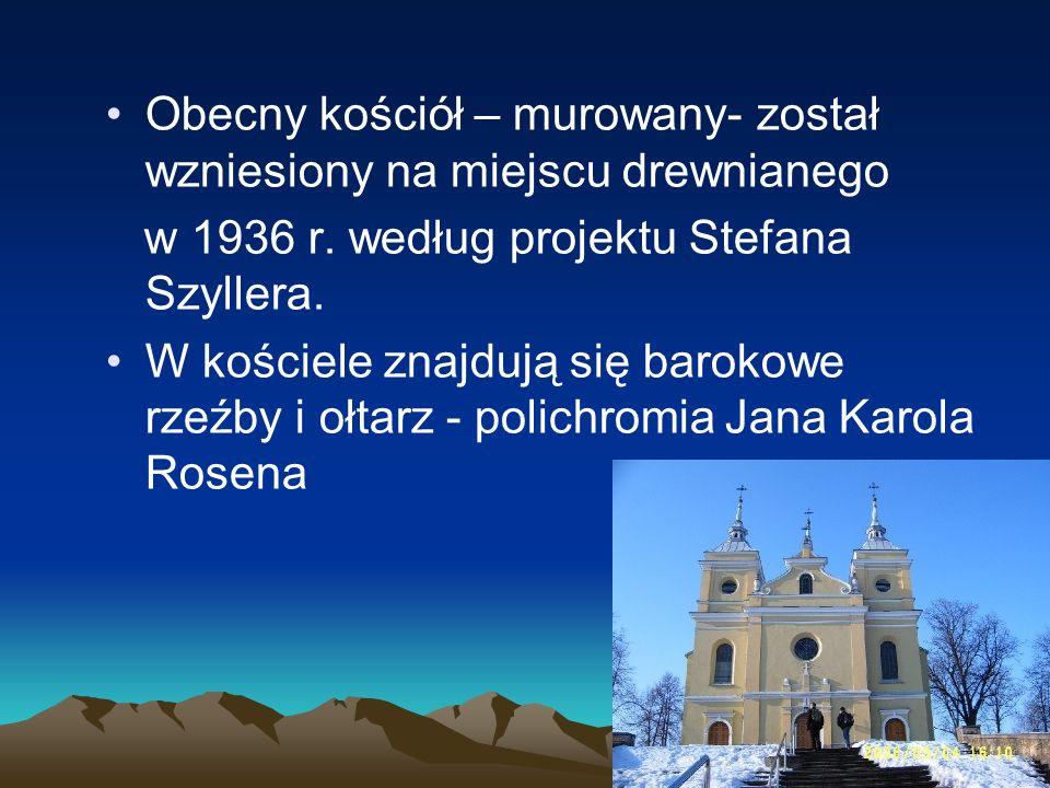 Obecny kościół – murowany- został wzniesiony na miejscu drewnianego w 1936 r. według projektu Stefana Szyllera. W kościele znajdują się barokowe rzeźb