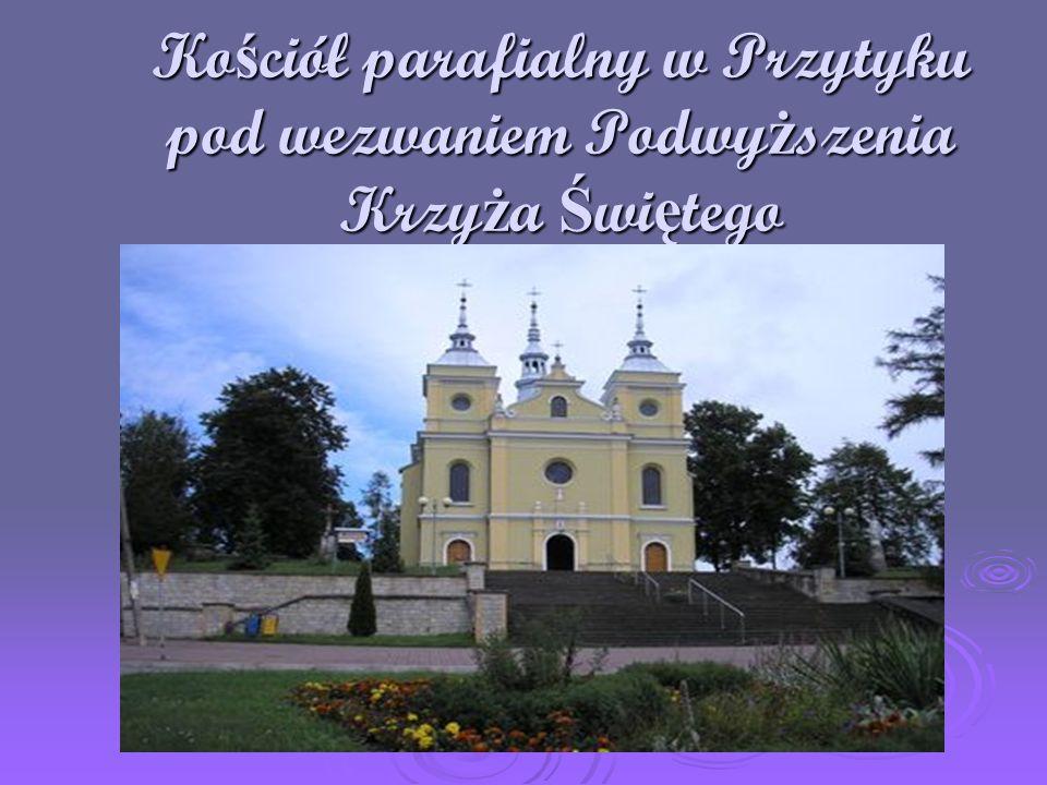 Ko ś ciół parafialny w Przytyku pod wezwaniem Podwy ż szenia Krzy ż a Ś wi ę tego