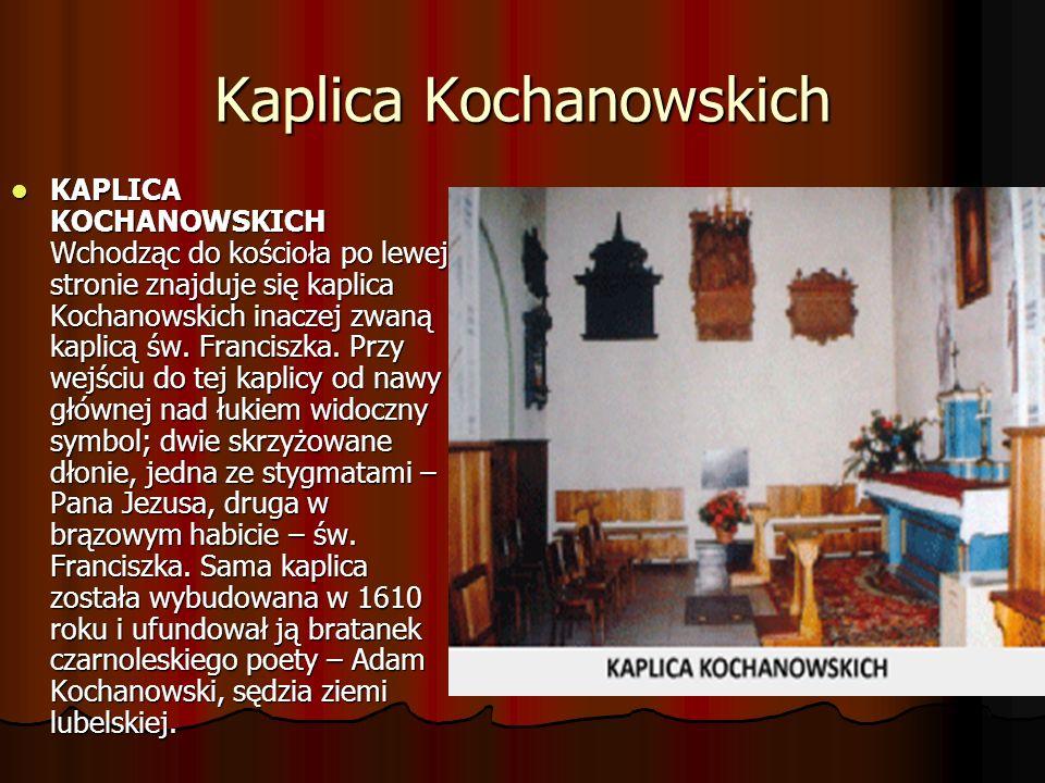 Kaplica Kochanowskich KAPLICA KOCHANOWSKICH Wchodząc do kościoła po lewej stronie znajduje się kaplica Kochanowskich inaczej zwaną kaplicą św.