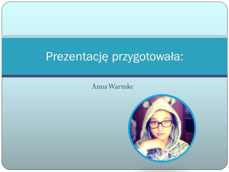 Anna Warmke Prezentację przygotowała: