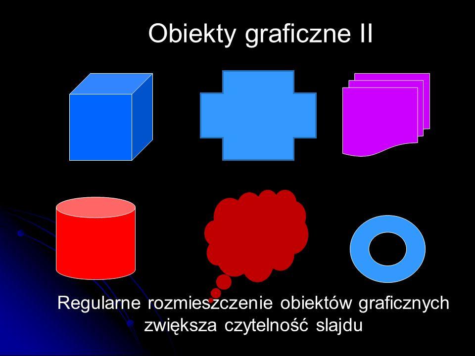 Regularne rozmieszczenie obiektów graficznych zwiększa czytelność slajdu Obiekty graficzne II