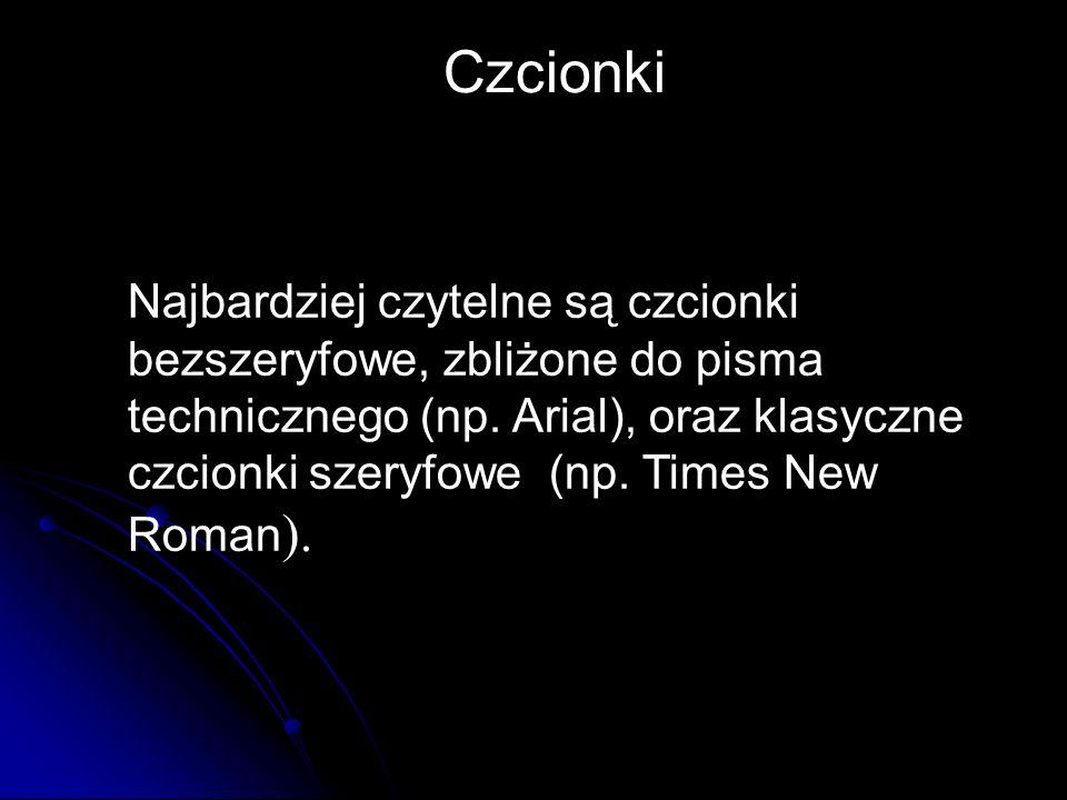 Najbardziej czytelne są czcionki bezszeryfowe, zbliżone do pisma technicznego (np. Arial), oraz klasyczne czcionki szeryfowe (np. Times New Roman ). C