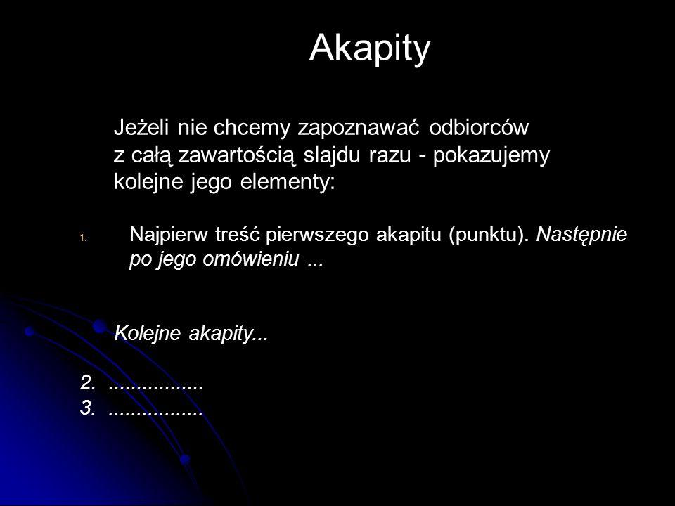 Jeżeli nie chcemy zapoznawać odbiorców z całą zawartością slajdu razu - pokazujemy kolejne jego elementy: 1. Najpierw treść pierwszego akapitu (punktu