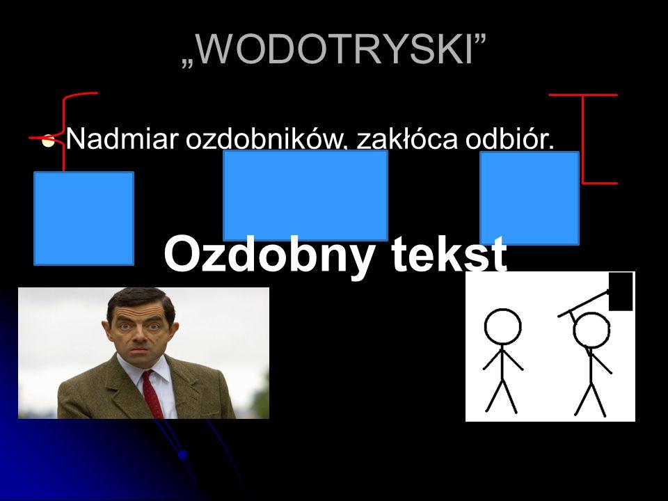 """""""WODOTRYSKI Nadmiar ozdobników, zakłóca odbiór. Ozdobny tekst"""