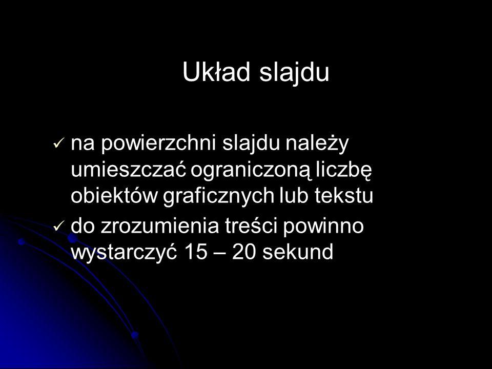 na powierzchni slajdu należy umieszczać ograniczoną liczbę obiektów graficznych lub tekstu do zrozumienia treści powinno wystarczyć 15 – 20 sekund Ukł
