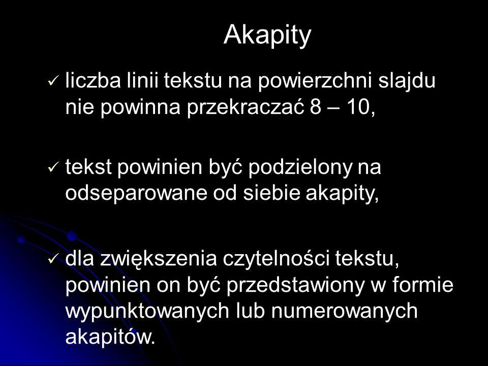 liczba linii tekstu na powierzchni slajdu nie powinna przekraczać 8 – 10, tekst powinien być podzielony na odseparowane od siebie akapity, dla zwiększenia czytelności tekstu, powinien on być przedstawiony w formie wypunktowanych lub numerowanych akapitów.
