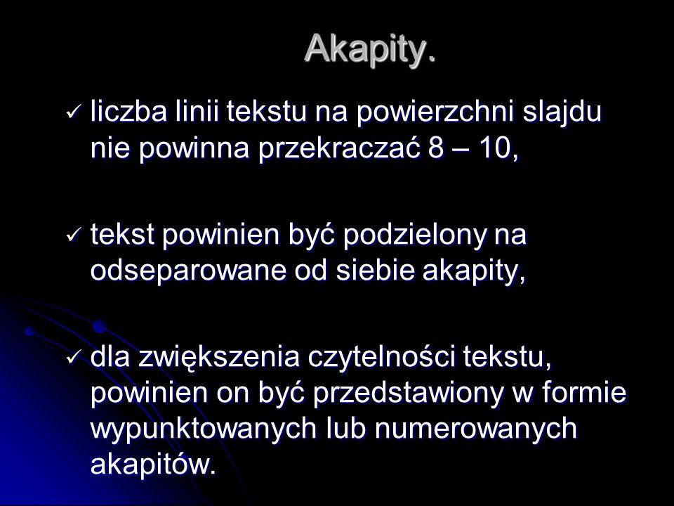 liczba linii tekstu na powierzchni slajdu nie powinna przekraczać 8 – 10, liczba linii tekstu na powierzchni slajdu nie powinna przekraczać 8 – 10, tekst powinien być podzielony na odseparowane od siebie akapity, tekst powinien być podzielony na odseparowane od siebie akapity, dla zwiększenia czytelności tekstu, powinien on być przedstawiony w formie wypunktowanych lub numerowanych akapitów.