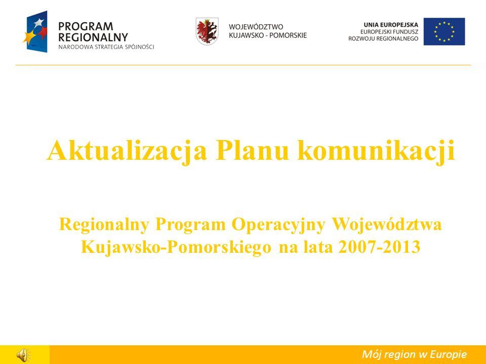 Departament Polityki Regionalnej Mój region w Europie Aktualizacja Planu komunikacji Regionalny Program Operacyjny Województwa Kujawsko-Pomorskiego na lata 2007-2013