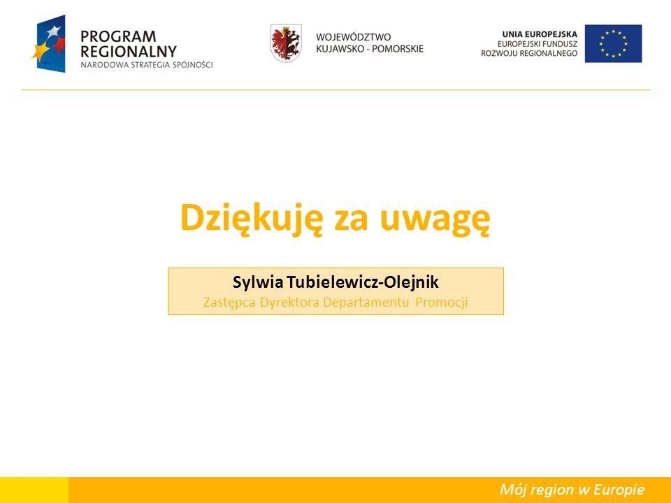 Departament Polityki Regionalnej Mój region w Europie Sylwia Tubielewicz-Olejnik Zastępca Dyrektora Departamentu Promocji Dziękuję za uwagę