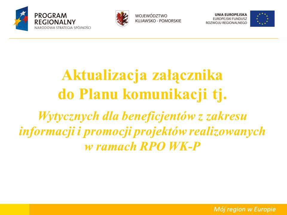 Departament Polityki Regionalnej Mój region w Europie Aktualizacja załącznika do Planu komunikacji tj.