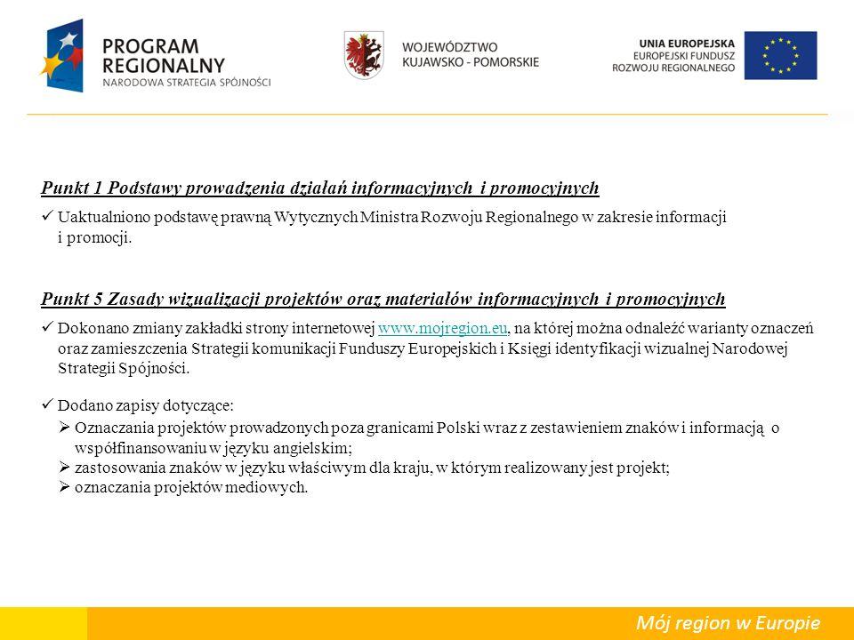 Departament Polityki Regionalnej Mój region w Europie Punkt 1 Podstawy prowadzenia działań informacyjnych i promocyjnych Uaktualniono podstawę prawną Wytycznych Ministra Rozwoju Regionalnego w zakresie informacji i promocji.