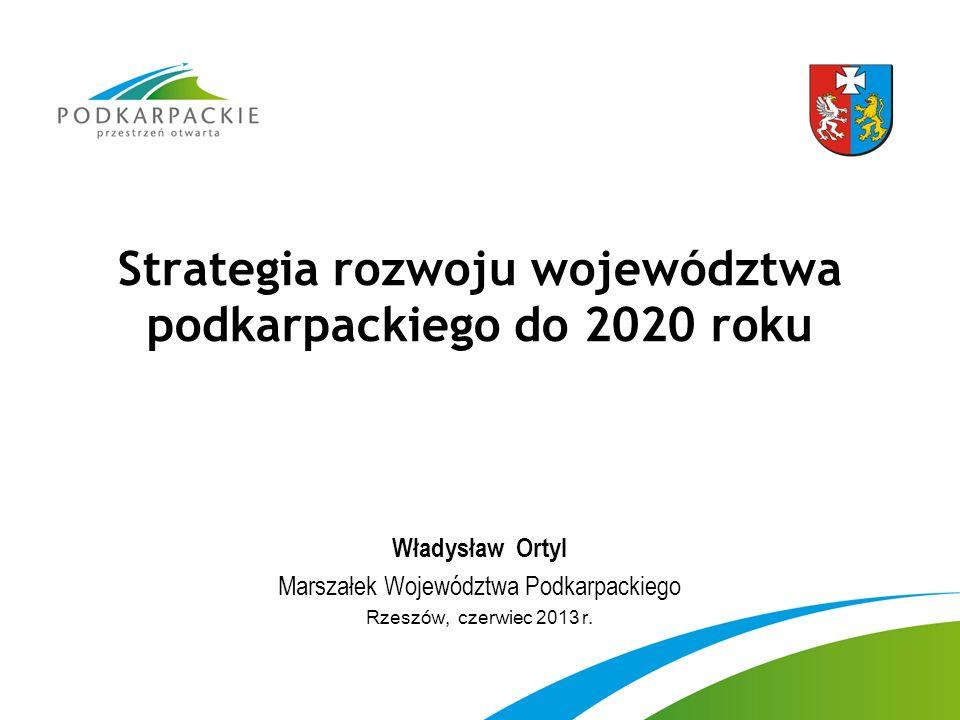 Strategia rozwoju województwa podkarpackiego do 2020 roku Władysław Ortyl Marszałek Województwa Podkarpackiego Rzeszów, czerwiec 2013 r.