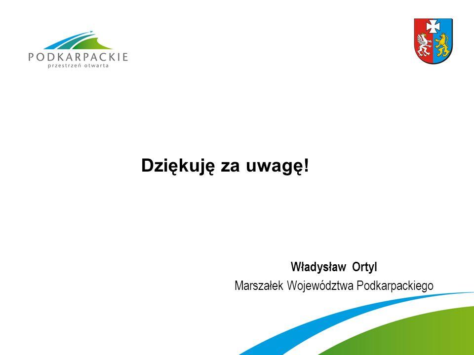 Dziękuję za uwagę! Władysław Ortyl Marszałek Województwa Podkarpackiego