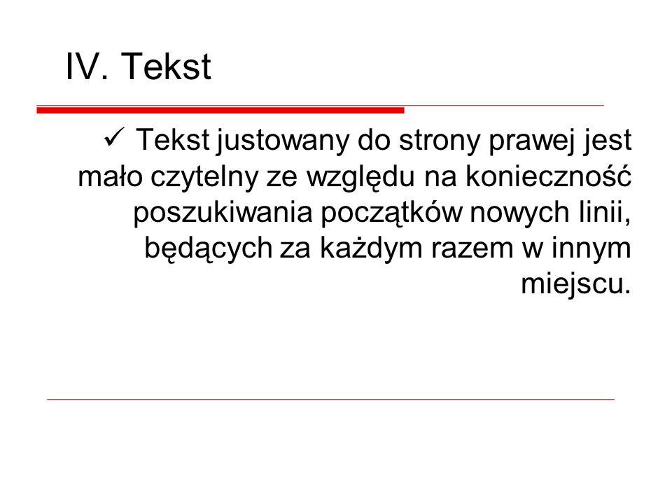 IV. Tekst Jednolity tekst powinien być wyrównywany do strony lewej lub dwustronnie.