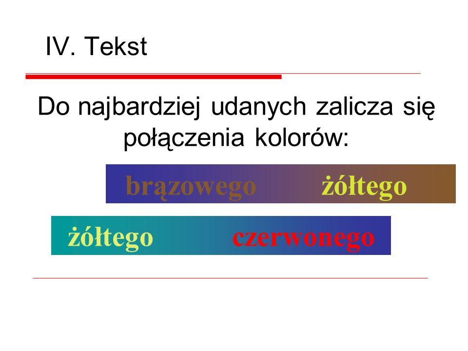 żółtego niebieskiego zielonego brązowego Do najbardziej udanych zalicza się połączenia kolorów: IV.