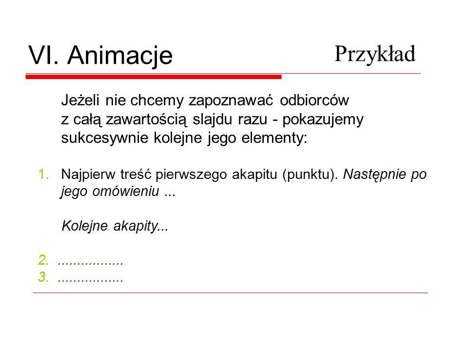 VI. Animacje Wskazane jest stosowanie tylko jednego – wybranego rodzaju animacji tekstu podczas prezentowanie danego zagadnienia. Rodzaj animacji nale