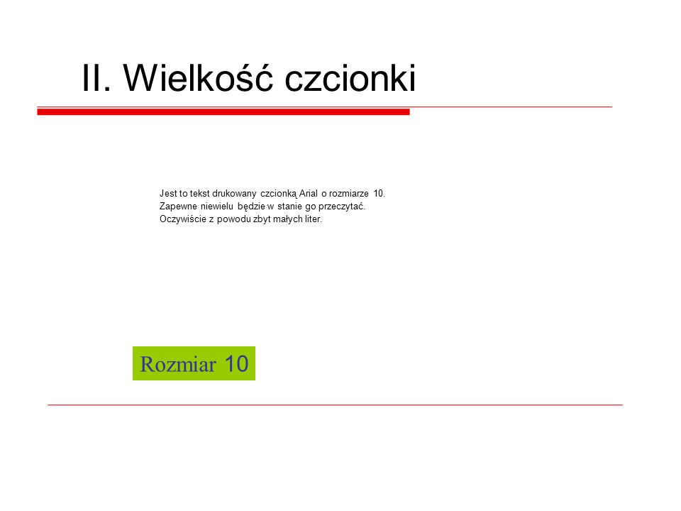 II.Wielkość czcionki Jest to tekst drukowany czcionką Arial o rozmiarze 10.
