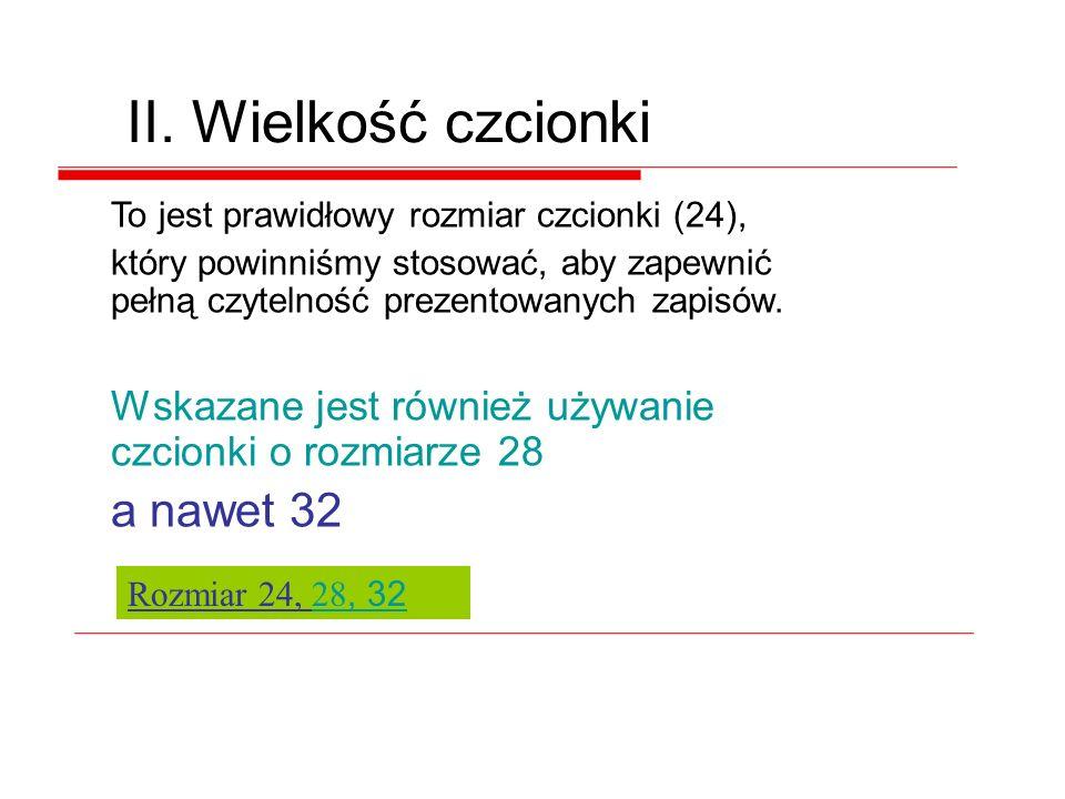 To jest prawidłowy rozmiar czcionki (24), który powinniśmy stosować, aby zapewnić pełną czytelność prezentowanych zapisów.
