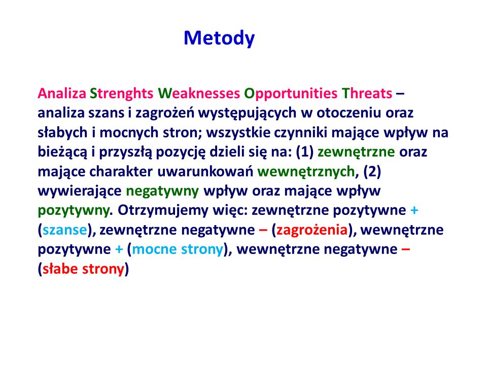 Metody Analiza Strenghts Weaknesses Opportunities Threats – analiza szans i zagrożeń występujących w otoczeniu oraz słabych i mocnych stron; wszystkie