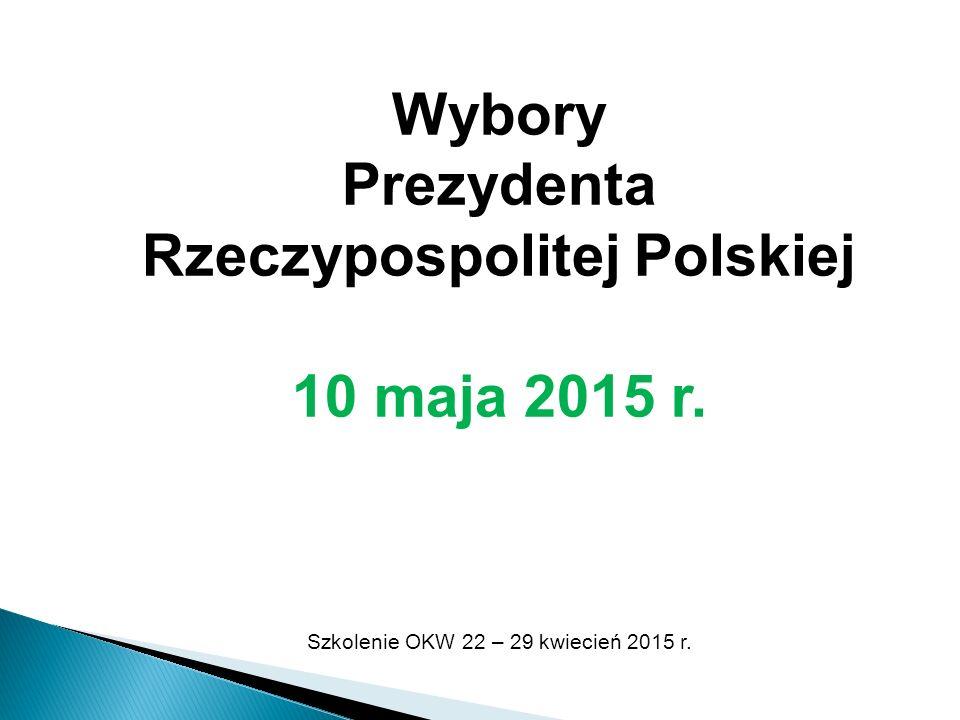 Wybory Prezydenta Rzeczypospolitej Polskiej 10 maja 2015 r. Szkolenie OKW 22 – 29 kwiecień 2015 r.