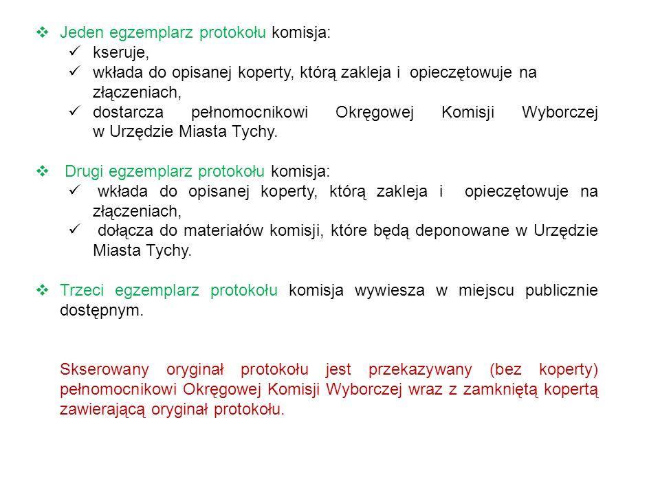 Jeden egzemplarz protokołu komisja: kseruje, wkłada do opisanej koperty, którą zakleja i opieczętowuje na złączeniach, dostarcza pełnomocnikowi Okręgowej Komisji Wyborczej w Urzędzie Miasta Tychy.