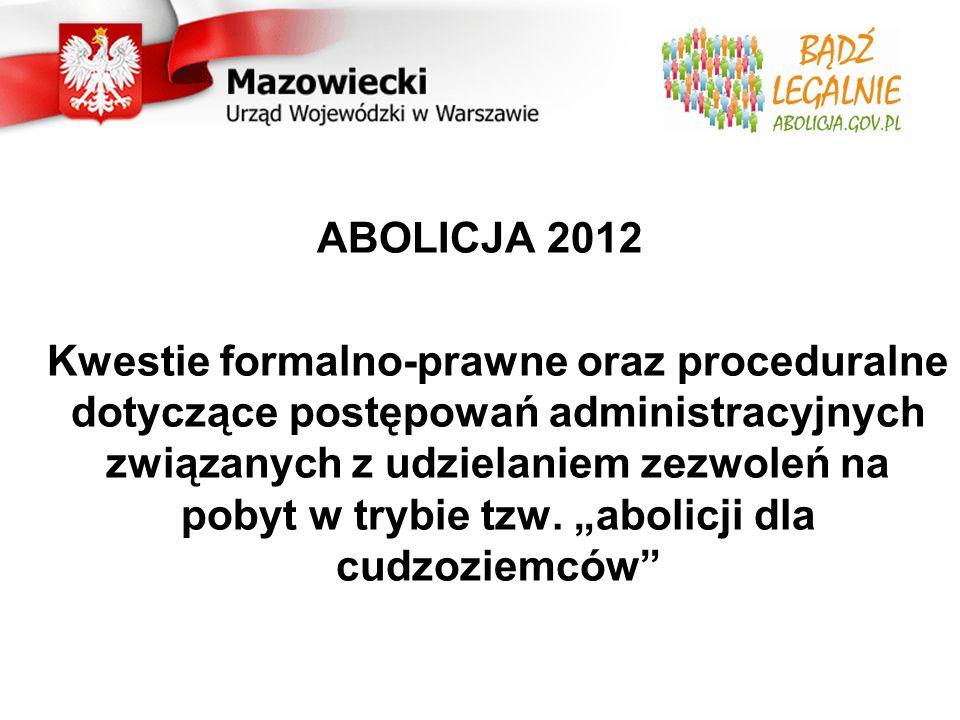 ABOLICJA 2012 Kwestie formalno-prawne oraz proceduralne dotyczące postępowań administracyjnych związanych z udzielaniem zezwoleń na pobyt w trybie tzw.