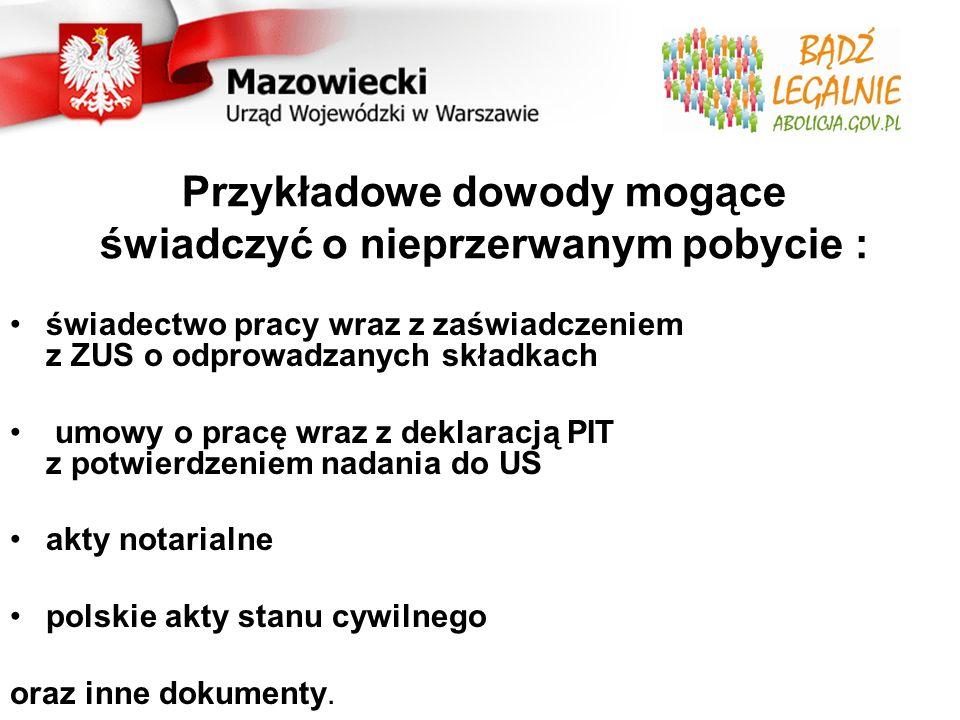 Przykładowe dowody mogące świadczyć o nieprzerwanym pobycie : świadectwo pracy wraz z zaświadczeniem z ZUS o odprowadzanych składkach umowy o pracę wraz z deklaracją PIT z potwierdzeniem nadania do US akty notarialne polskie akty stanu cywilnego oraz inne dokumenty.
