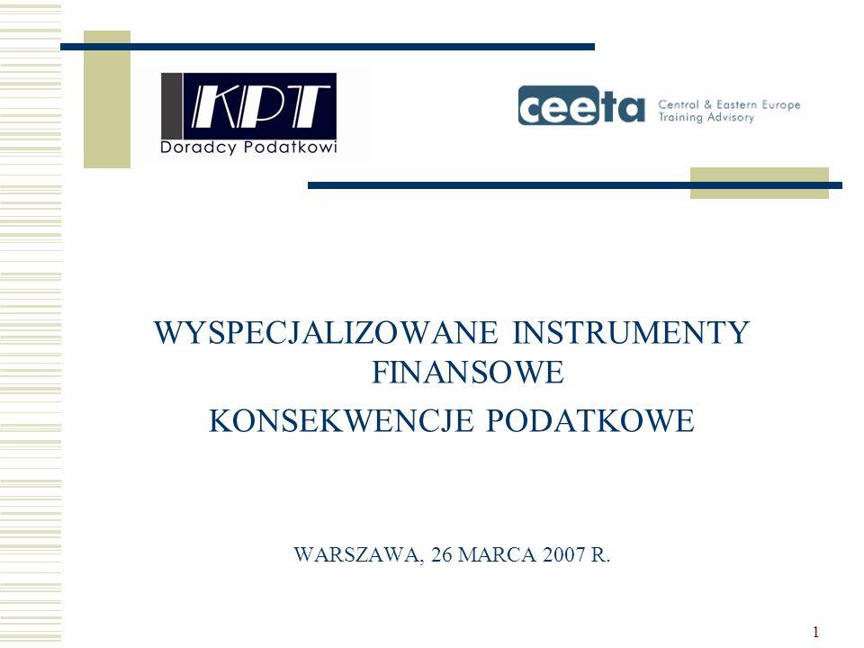 1 WYSPECJALIZOWANE INSTRUMENTY FINANSOWE KONSEKWENCJE PODATKOWE WARSZAWA, 26 MARCA 2007 R.