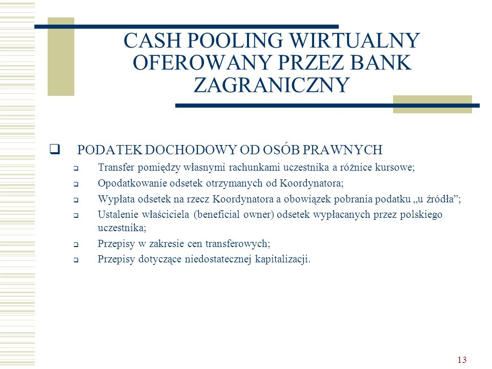 13 CASH POOLING WIRTUALNY OFEROWANY PRZEZ BANK ZAGRANICZNY  PODATEK DOCHODOWY OD OSÓB PRAWNYCH  Transfer pomiędzy własnymi rachunkami uczestnika a r