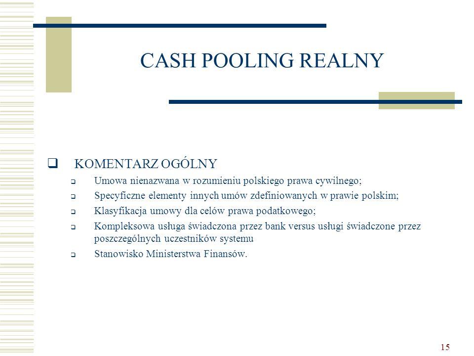 15 CASH POOLING REALNY  KOMENTARZ OGÓLNY  Umowa nienazwana w rozumieniu polskiego prawa cywilnego;  Specyficzne elementy innych umów zdefiniowanych