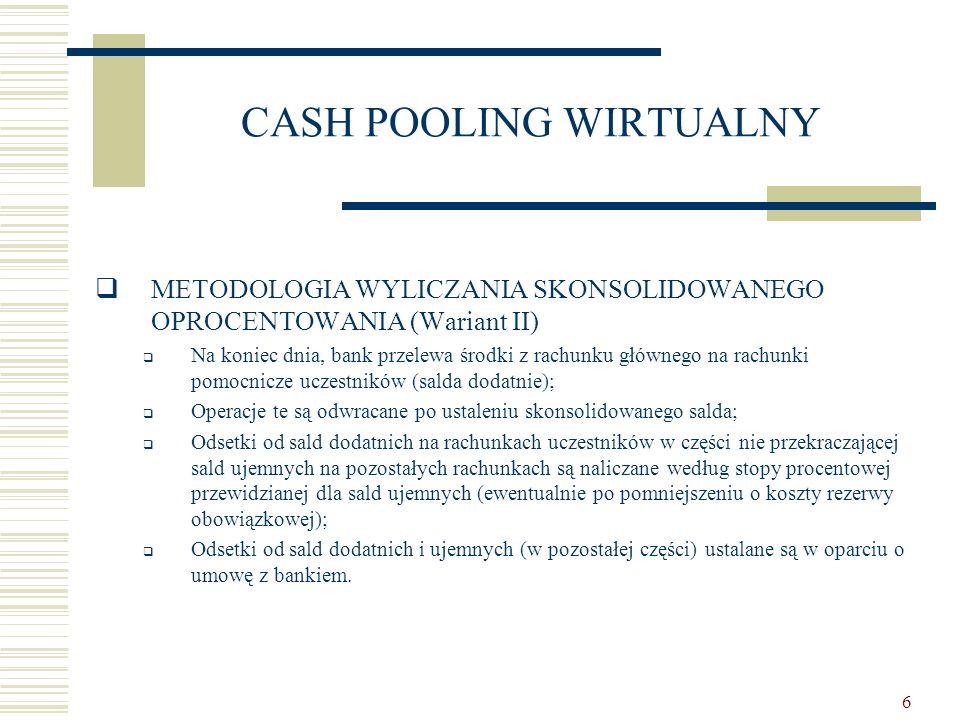 17 CASH POOLING REALNY  OPIS STRUKTURY  Bank prowadzi rachunki przeznaczone do przyjmowania wpłat i dokonywania wypłat środków pieniężnych;  Bank udziela każdemu uczestnikowi systemu kredytu bieżącego w jego rachunku;  W ramach struktury dochodzi do wzajemnych przepływów środków pieniężnych pomiędzy uczestnikami, na podstawie:  Wariant A – wzajemnych poręczeń;  Wariant B – wzajemnych pożyczek;  Wariant C – cesji wierzytelności pomiędzy bankiem a uczestnikami.