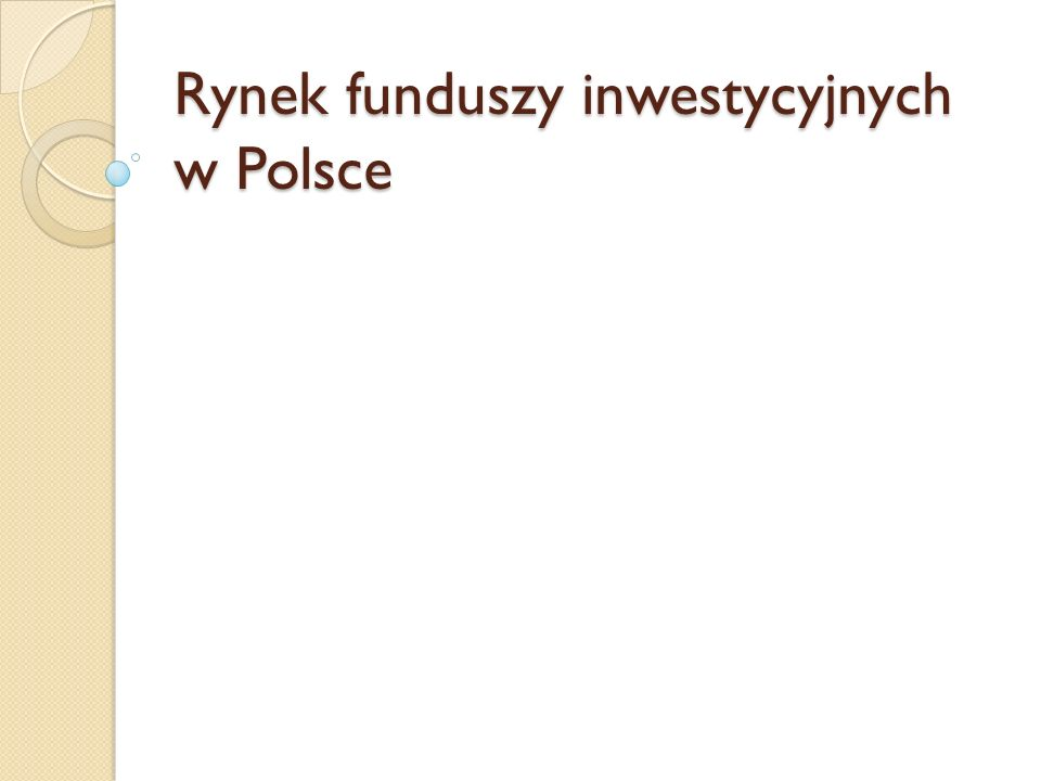Etapy rozwoju rynku funduszy inwestycyjnych w Polsce Od lipca 1992 do lutego 1998 – od utworzenia pierwszego funduszu do wejścia w życie ustawy o funduszach inwestycyjnych z 1997 roku Od marca 1998 do października 2001 – okres przekształcenia funduszy powierniczych w fundusze inwestycyjne Od listopada 2001 do lipca 2003 – okres gwałtownego rozwoju rynku funduszy po wprowadzeniu podatku Belki Od sierpnia 2003 do czerwca 2004 – okres hossy na rynku akcji i bessy na rynku papierów dłużnych.