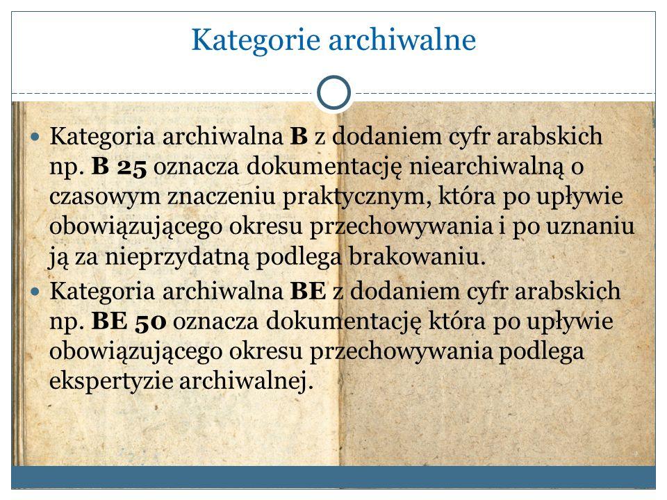 Kategorie archiwalne Kategoria archiwalna B z dodaniem cyfr arabskich np. B 25 oznacza dokumentację niearchiwalną o czasowym znaczeniu praktycznym, kt