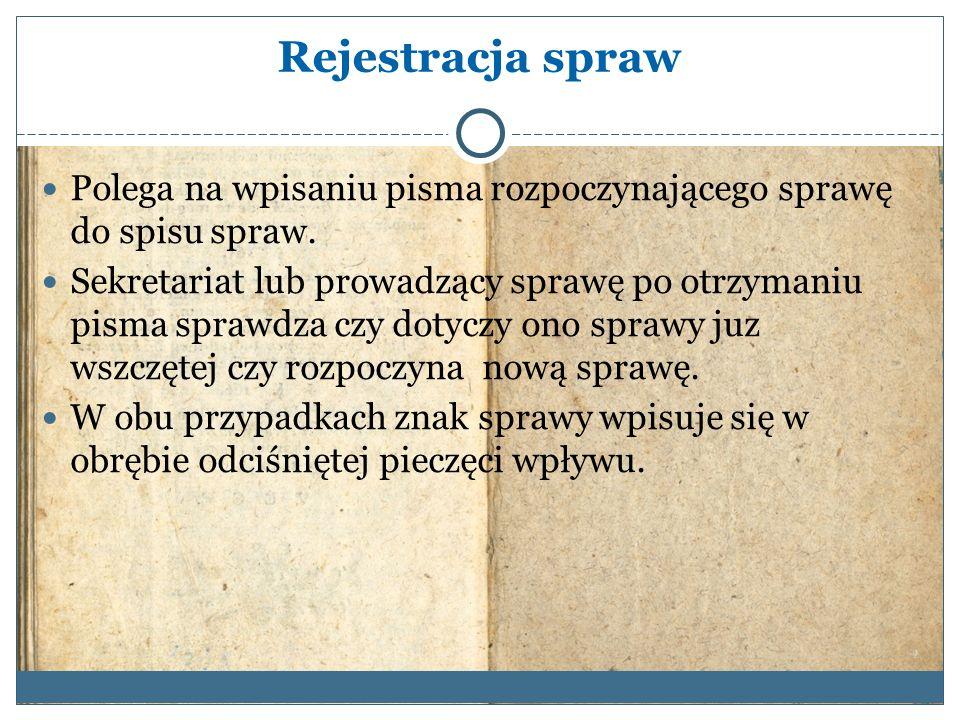 Rejestracja spraw Polega na wpisaniu pisma rozpoczynającego sprawę do spisu spraw.