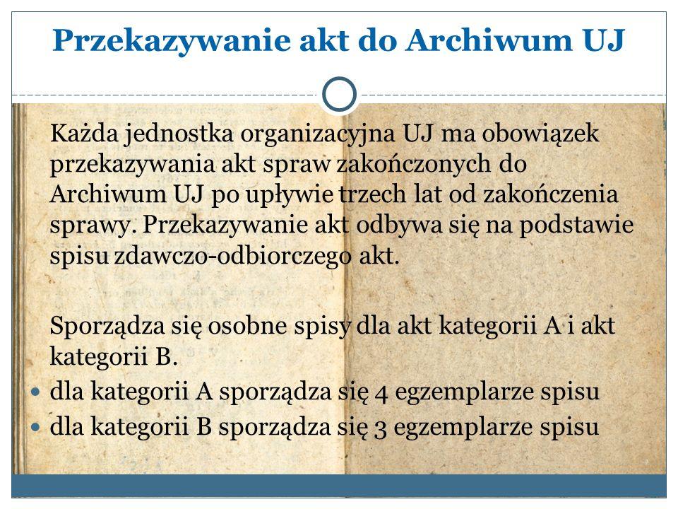 Przekazywanie akt do Archiwum UJ Każda jednostka organizacyjna UJ ma obowiązek przekazywania akt spraw zakończonych do Archiwum UJ po upływie trzech lat od zakończenia sprawy.
