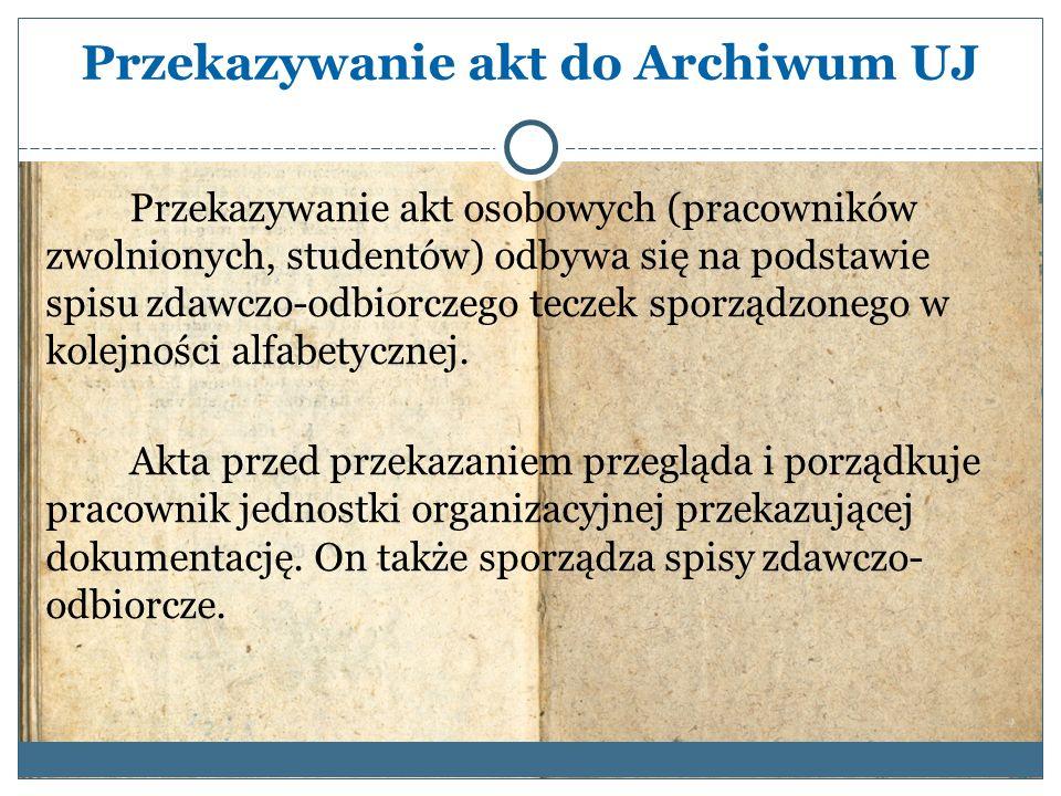Przekazywanie akt do Archiwum UJ Przekazywanie akt osobowych (pracowników zwolnionych, studentów) odbywa się na podstawie spisu zdawczo-odbiorczego te