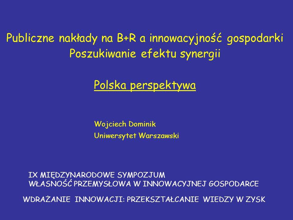 Publiczne nakłady na B+R a innowacyjność gospodarki Poszukiwanie efektu synergii Polska perspektywa IX MIĘDZYNARODOWE SYMPOZJUM WŁASNOŚĆ PRZEMYSŁOWA W INNOWACYJNEJ GOSPODARCE Wojciech Dominik Uniwersytet Warszawski WDRAŻANIE INNOWACJI: PRZEKSZTAŁCANIE WIEDZY W ZYSK