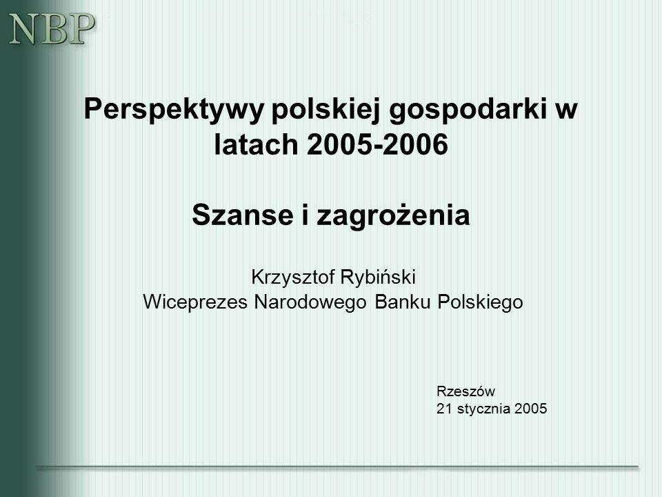 Perspektywy polskiej gospodarki w latach 2005-2006 Szanse i zagrożenia Krzysztof Rybiński Wiceprezes Narodowego Banku Polskiego Rzeszów 21 stycznia 20