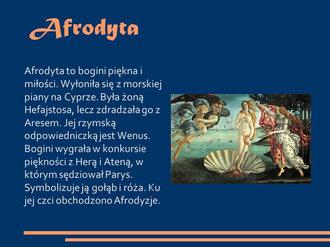 Afrodyta Afrodyta to bogini piękna i miłości. Wyłoniła się z morskiej piany na Cyprze.
