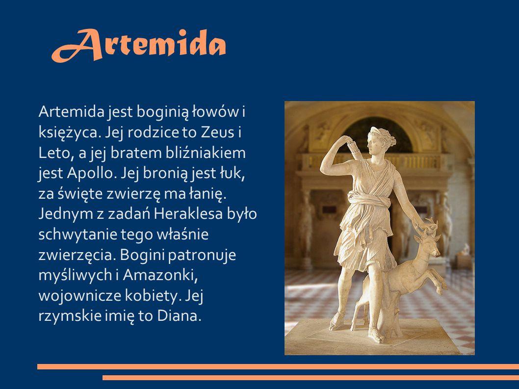 Artemida Artemida jest boginią łowów i księżyca.