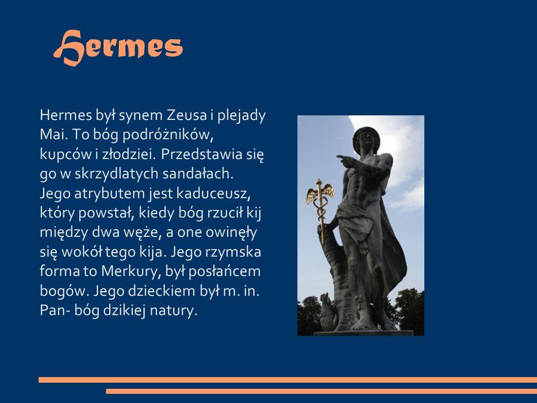 Hermes Hermes był synem Zeusa i plejady Mai. To bóg podróżników, kupców i złodziei.