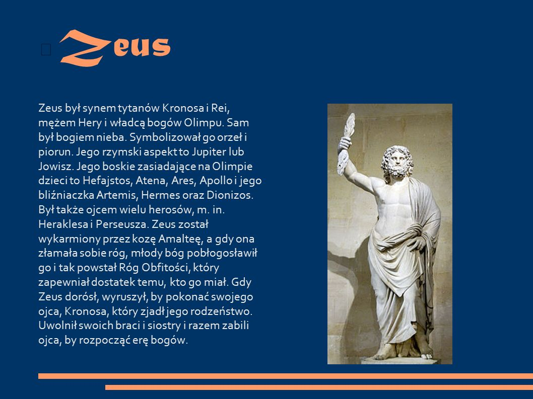 Zeus Zeus był synem tytanów Kronosa i Rei, mężem Hery i władcą bogów Olimpu.